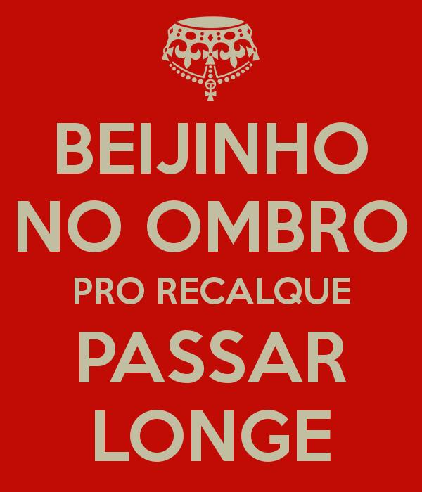 beijinho-no-ombro-pro-recalque-passar-longe